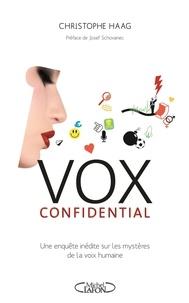 Christophe Haag et Josef Schovanec - Vox confidential une enquête inédite sur les mystères de la voix humaine.