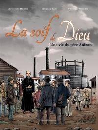 Christophe Hadevis et Erwan Le Saëc - La soif de Dieu - Une vie du père Anizan.