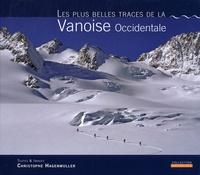 Christophe Hagenmuller - Les plus belles traces de la Vanoise Occidentale.
