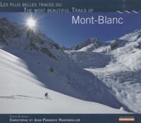 Christophe Hagenmuller et Jean-François Hagenmuller - Les plus belles traces du Mont-Blanc.