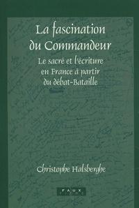 Christophe Halsberghe - La fascination du Commandeur - Le sacré et l'écriture en France à partir du débat-Bataille.