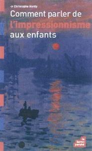 Christophe Hardy - Comment parler de l'impressionnisme aux enfants.