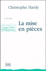 Christophe Hardy - La mise en pièces.