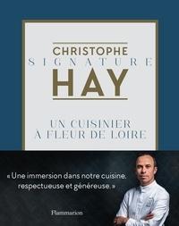 Christophe Hay - Un cuisinier à fleur de Loire.