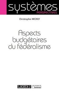 Aspects budgétaires du fédéralisme - Christophe Heckly |