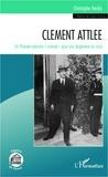 Christophe Heckly - Clément Attlee - Un premier ministre normal pour une Angleterre en crise.