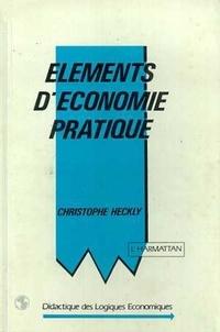 Christophe Heckly - Elements d'economie pratique.