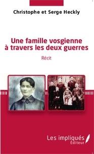 Christophe Heckly et Serge Heckly - Une famille vosgienne à travers les deux guerres.