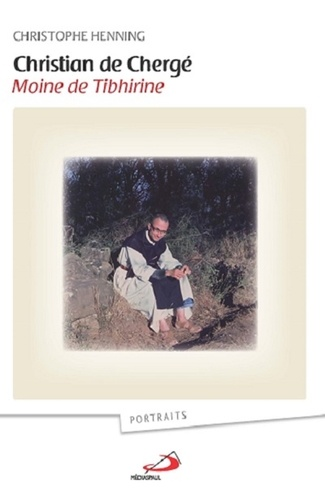 Christophe Henning - Christian de Chergé, moine de Tibhirine - Sa vie, son message, son actualité.
