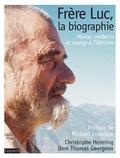 Christophe Henning et Thomas Georgeon - Frère Luc, la biographie - Moine, médecin et martyr à Tibhirine.
