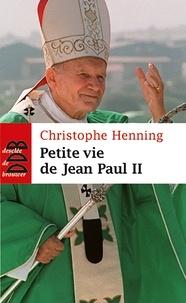 Petite vie de Jean-Paul II - Christophe Henning  