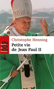 Christophe Henning - Petite vie de Jean-Paul II.