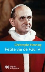 Christophe Henning - Petite vie de Paul VI.