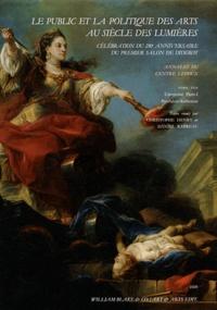 Christophe Henry et Daniel Rabreau - Le public et la politique des arts au siècle des Lumières - Célébration du 250e anniversaire du premier salon de Diderot.
