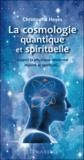 Christophe Heyes - La cosmologie quantique et spirituelle - Quand la physique moderne rejoint le spirituel....