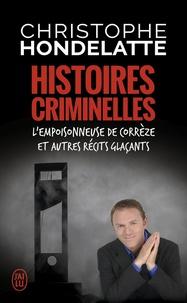Christophe Hondelatte - Histoires criminelles - L'empoisonneuse de Corrèze et autres récits glaçants.
