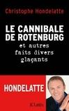 Christophe Hondelatte - Le cannibale de Rotenburg et autres faits divers glaçants.