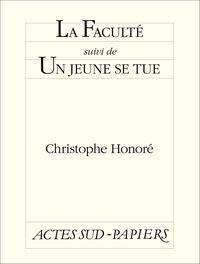 Christophe Honoré - La Faculté suivi de Un jeune se tue.
