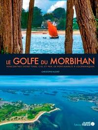 Christophe Huchet - Le Golfe du Morbihan - Rencontres entre terre, ciel et mer, de Port-Navalo à Locmariaquer.