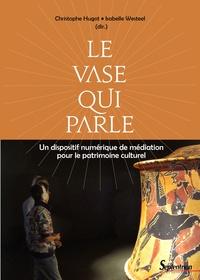 Christophe Hugot et Isabelle Westeel - Le vase qui parle - Un dispositif numérique de médiation pour le patrimoine culturel.
