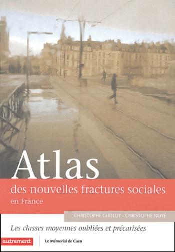Christophe Huilluy et Christophe Noyé - Atlas des nouvelles fractures sociales en France - Les classes moyennes précarisées et oubliées.