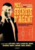 Christophe Hutteau et Arnaud Ramsay - Mes secrets d'agent - Le grand roman du foot français.