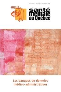 Christophe Huỳnh et Alain Lesage - Santé mentale au Québec  : Santé mentale au Québec. Vol. 43 No. 2, Automne 2018 - Les banques de données médico-administratives.