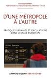 Christophe Imbert et Hadrien Dubucs - D'une métropole à l'autre - Pratiques urbaines et circulations dans l'espace européen.