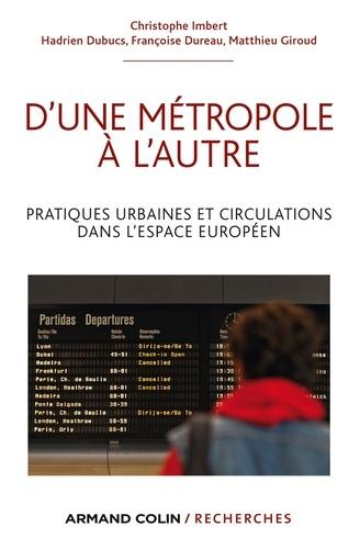 D'une métropole à l'autre. Pratiques urbaines et circulations dans l'espace européen