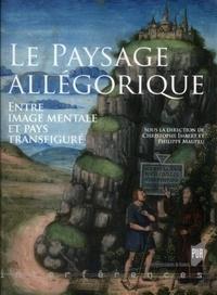 Christophe Imbert et Philippe Maupeu - Le Paysage allégorique - Entre image mentale et pays transfiguré.
