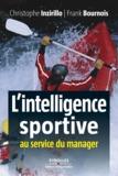 Christophe Inzirillo et Frank Bournois - L'intelligence sportive au service du manager.