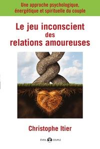 Le jeu inconscient des relations amoureuses - Une approche psychologique, énergétique et spirituelle du couple.pdf