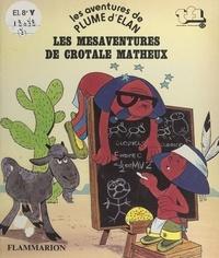 Christophe Izard et Jacques Galan - Les aventures de Plume d'Élan - Les mésaventures de Crotale Matheux.