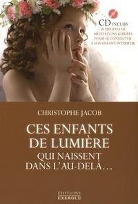 Christophe Jacob - Ces enfants de lumière qui naissent dans l'au-delà.... 1 CD audio