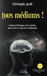 Christophe Jacob - Tous médiums ! - Comment développer votre intuition pour ouvrir le canal de la médiumnité. 1 CD audio