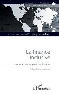 La finance inclusive- Manuel du post-capitalisme financier - Christophe Jadeau |