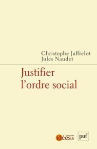 Christophe Jaffrelot et Jules Naudet - Justifier l'ordre social - Caste, race, classe et genre.