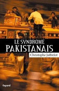 Christophe Jaffrelot - Le syndrome pakistanais.