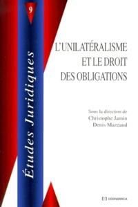 Christophe Jamin et  Collectif - L'unilatéralisme et le droit des obligations - Actes du colloque, 9 janvier 1998.