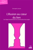 Christophe Janssen - L'illusion au coeur du lien - De l'objet transitionnel à la construction du couple.