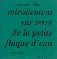 Christophe Jubien - Miroitement sur terre de la petite flaque d'eau.
