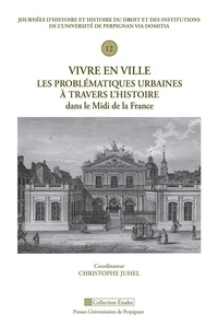 Christophe Juhel - Vivre en ville - Les problématiques urbaines à travers l'histoire dans le Midi de la France.