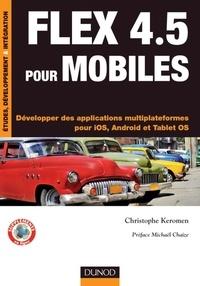 Christophe Keromen - Flex 4.5 pour mobiles - Développer des applications multiplateformes pour iOS, Android et Tablet OS.