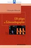 Christophe Klimczak - 120 pièges en échocardiographie.