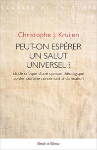 Christophe Kruijen - Peut-on espérer un salut universel ? - Etude critique d'une opinion théologique contemporaine concernant la damnation.