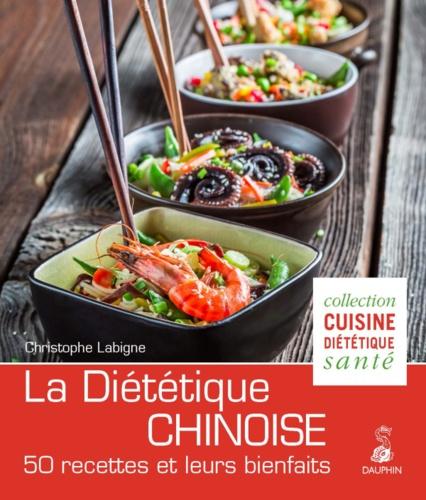 Christophe Labigne - La Diététique Chinoise - L'alimentation énergétique selon la M.T.C. 50 recettes et leurs bienfaits.