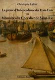 Christophe Lafont - La guerre d'indépendance des Etats-Unis ou Mémoires du chevalier de Saint-Ric.