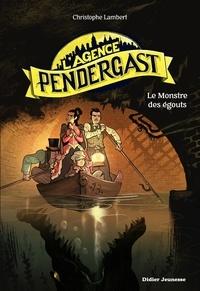 Christophe Lambert et Florent Sacré - L'agence Pendergast  : Le monstre des égouts.