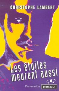 Christophe Lambert - Les étoiles meurent aussi.