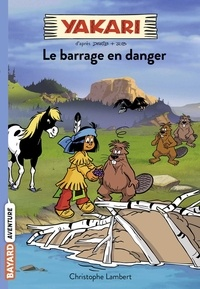 Christophe Lambert - Yakari, Tome 06 - Le barrage en danger.